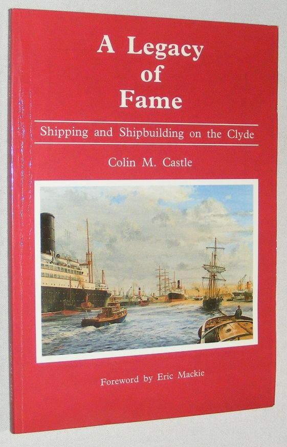Image for A Legacy of Fame: shipping and shipbuilding on the Clyde