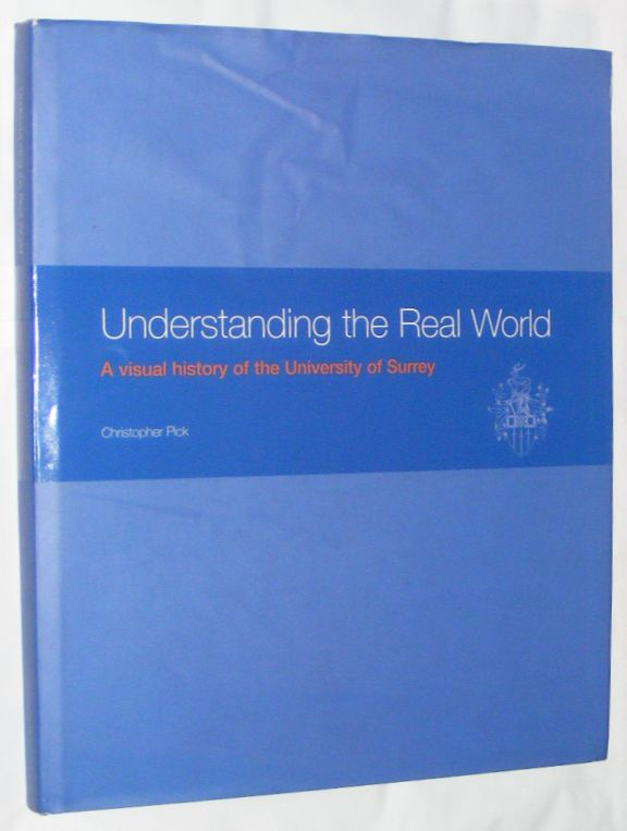 Image for Understand the Real World: A Visual History of the University of Surrey