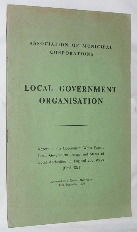 Image for Local Government Organisation: Report on the Government White Paper; Local Government - Areas and Status of Local Authorities in England and Wales (Cmd.9831)