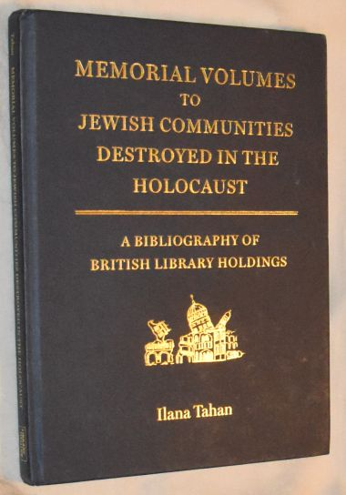 Image for Memorial Volumes to Jewish Communities Destroyed in the Holocaust: A Bibliography of British Library Holdings