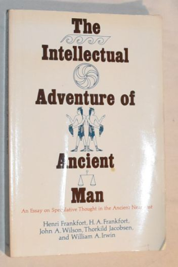 Image for The Intellectual Adventure of Ancient Man: An Essay on Speculative Thought in the Ancient Near East