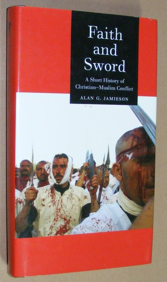 Image for Faith and the Sword: a short history of Christian - Muslim conflict