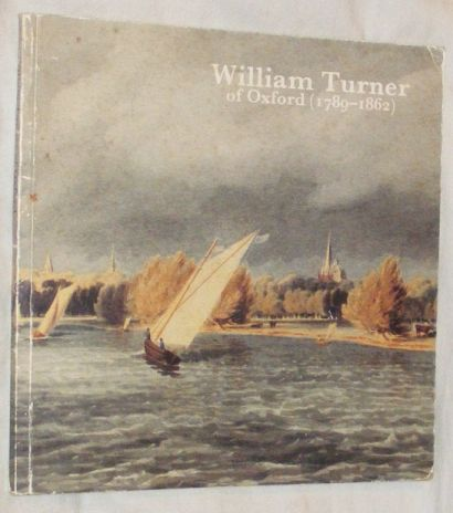 Image for William Turner of Oxford (1789-1862): A catalogue of a touring exhibition ...