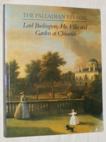 Image for The Palladian Revival: Lord Burlington, His Villa and Garden at Chiswick
