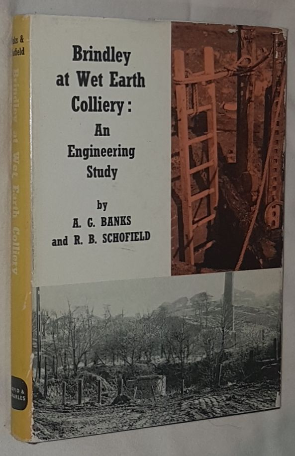 Image for Brindley at Wet Earth Colliery: an engineering study. An investigation into the history and operation of a water power and mine pumping scheme constructed by James Brindley at the Clifton (Wet Earth) Colliery near Manchester during the years 1752 to 1756