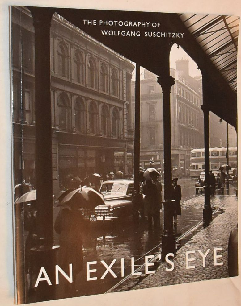 Image for An Exile's Eye: the phtoography of Wolfgang Suschitzky