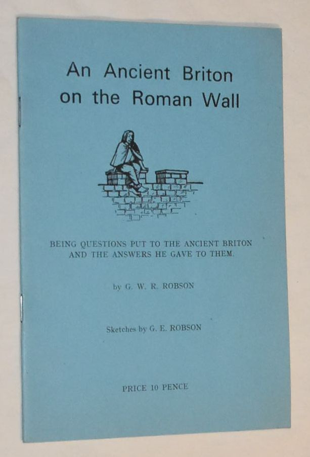 Image for An Ancient Briton on the Roman Wall: being questions put to the ancient Briton and the answers he gave to them