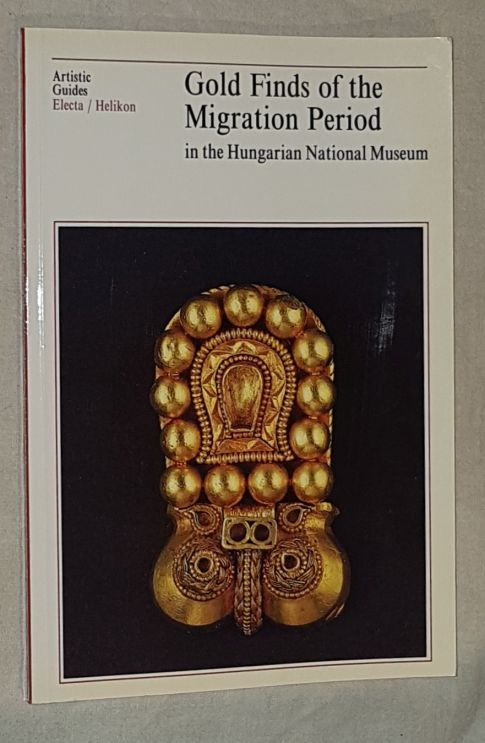 Image for Gold Finds of the Migration Period in the Hungarian National Museum