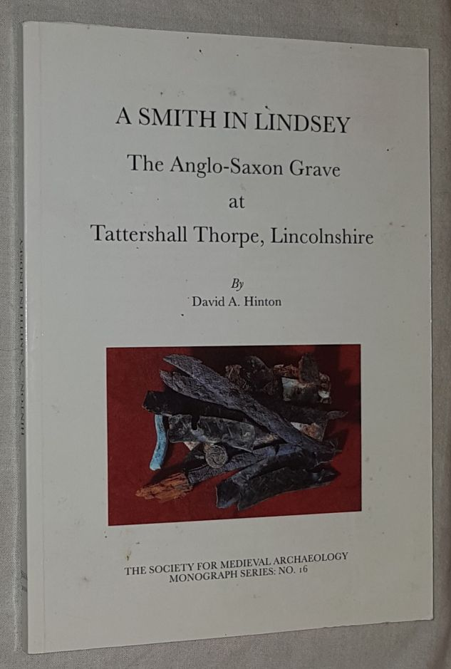 Image for A Smith in Lindsey: the Anglo-Saxon grave at Tattershall Thorpe, Lincolnshire (The Society for Medieval Archaeology Monograph Series No.16)