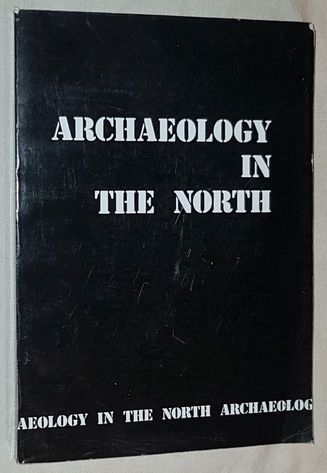 Image for Archaeology in the North: Report of the Northern Archaeology Survey