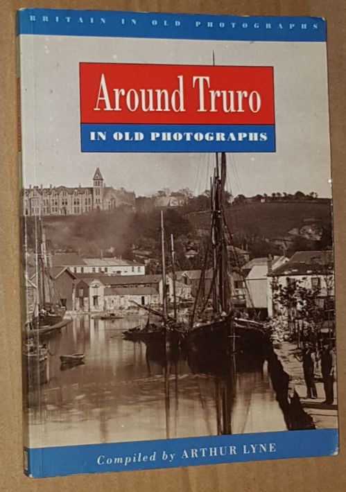 Image for Around Truro in old photographs, from the archives of the Royal Cornwall Museum