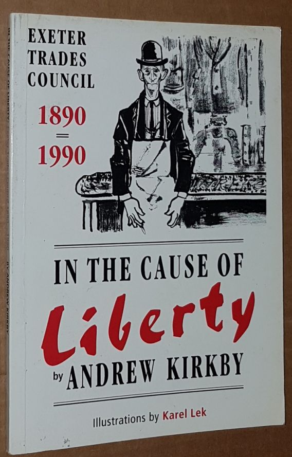 Image for In the cause of liberty: Exeter Trades Council 1890-1990