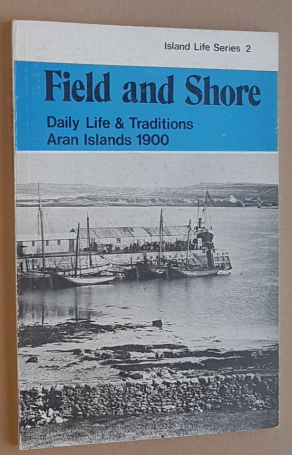 Image for Field and Shore: daily life & traditions , Aran Islands 1900 (Island Life series 2)