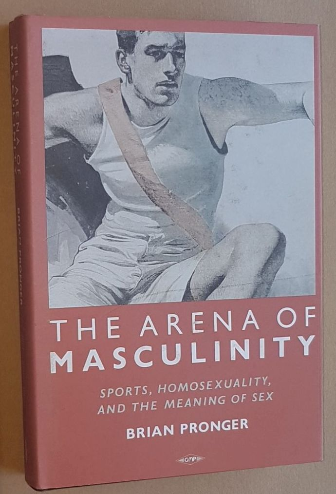 Image for The Arena of Masculinity: Sports, Homosexuality and the Meaning of Sex