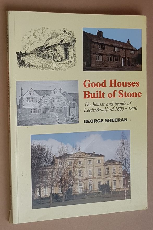 Image for Good Houses Built of Stone: the houses and people of Leeds/Bradford 1600 - 1800