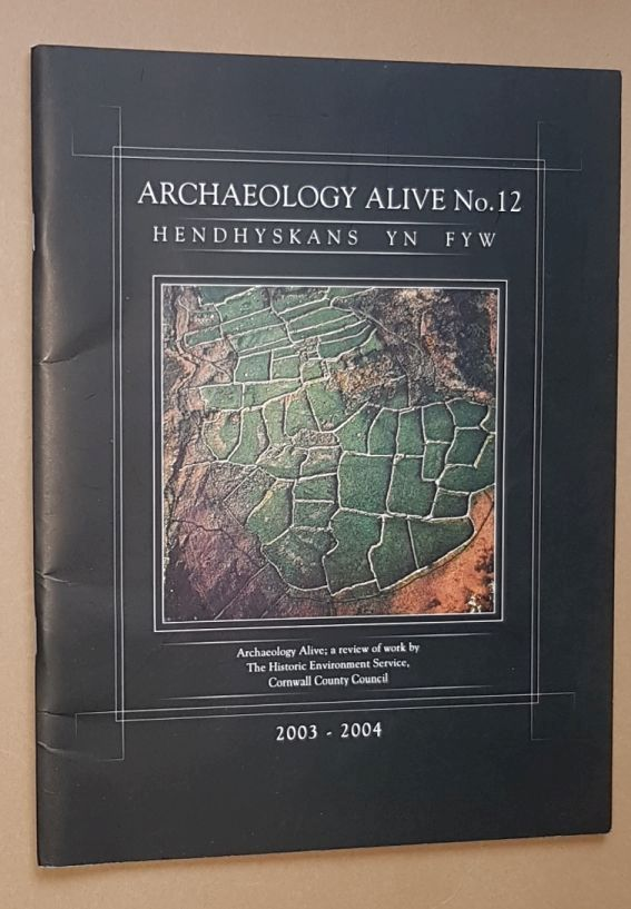 Image for Archaeology Alive No.12: a review of work by the Historic Environment Service, Cornwall County Council 2003-2004 (Hendhyskans yn Fyw)