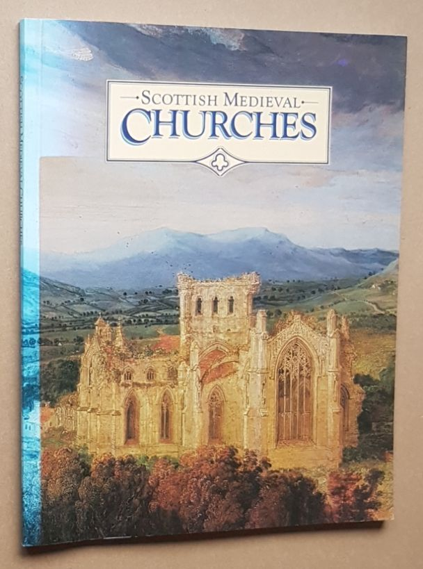 Image for Scottish Medieval Churches: an introduction to the ecclesiastical architecture of the 12th to 16th centuries in the care of the Secretary of State for Scotland
