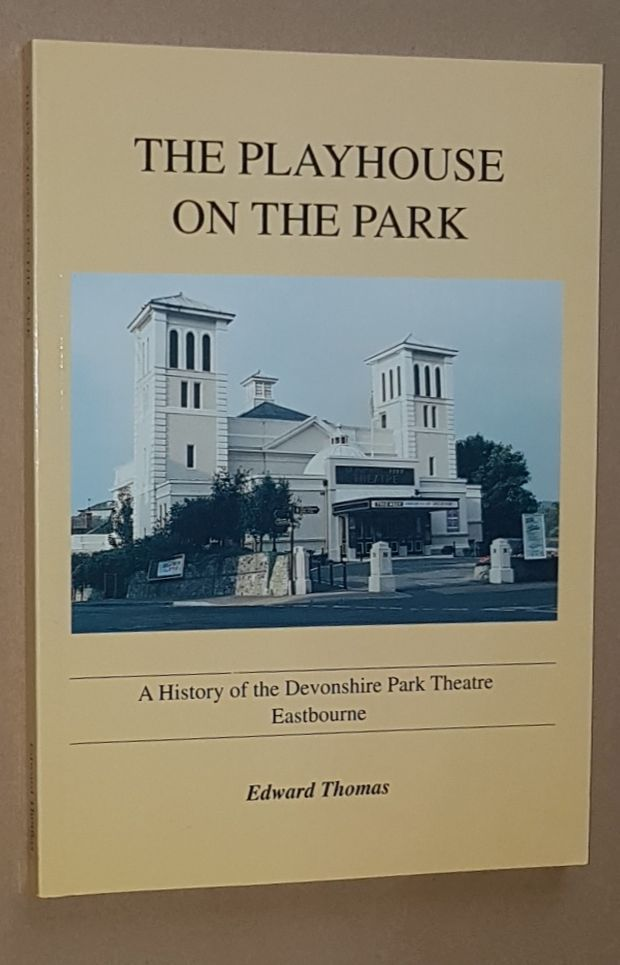 Image for The Playhouse on the Park: a history of the Devonshire Park Theatre, Eastbourne