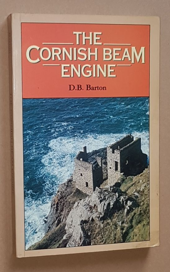Image for The Cornish Beam Engine: a survey of its history and development in the mines of Cornwall and Devon from before 1800 to the present day, with something of its use elesewhere in Britain and abroad