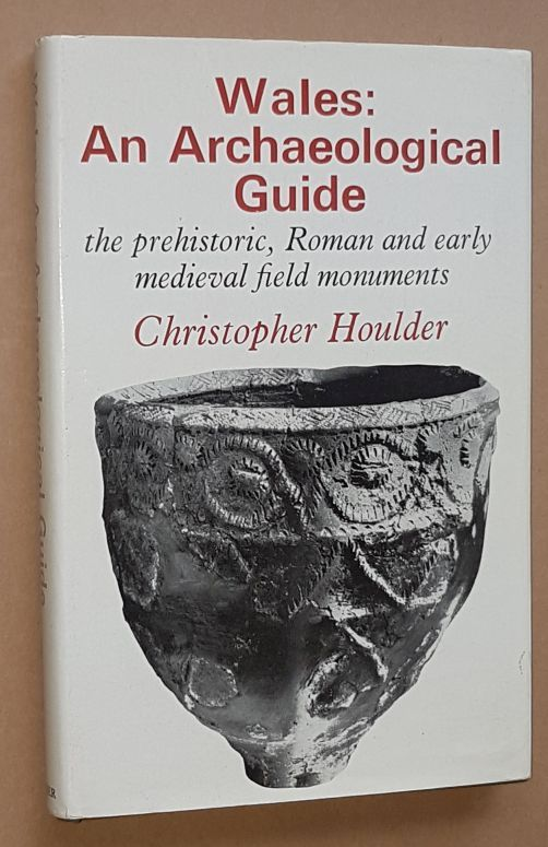 Image for Wales: an Archaeological Guide. The prehistoric, Roman and early medieval field monuments