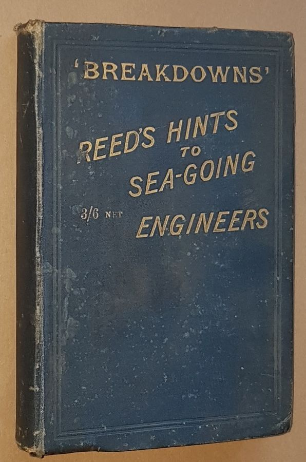 Image for Reed's Useful Hints to Sea-going Engineers and How to Repair and Avoid 'Breakdowns'; also appendices containing boiler explosions, useful formulae, &c.