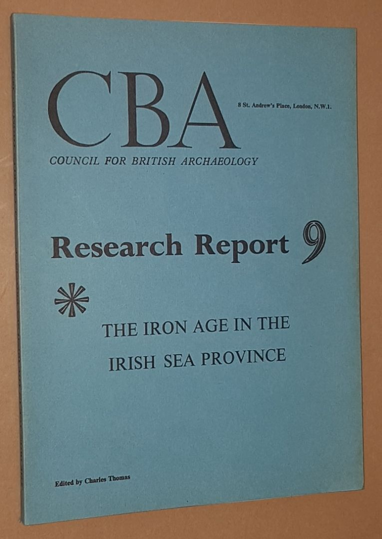 Image for The Iron Age in the Irish Sea Province: papers given at a C.B.A. Conference held at Cardiff, January 3 to 5, 1969 (Research Report 9)