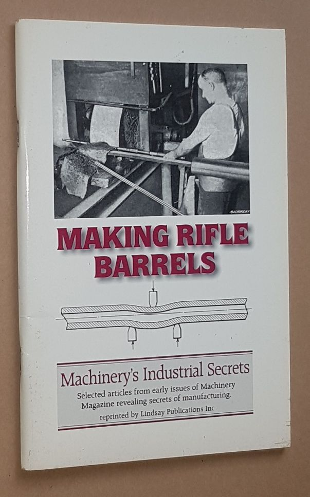 Image for Making Rifle Barrels (Machinery's Industrial Secrets) (Machining the Lee-Enfield Barrel, reprinted from Machinery Magazine May 25 1916)