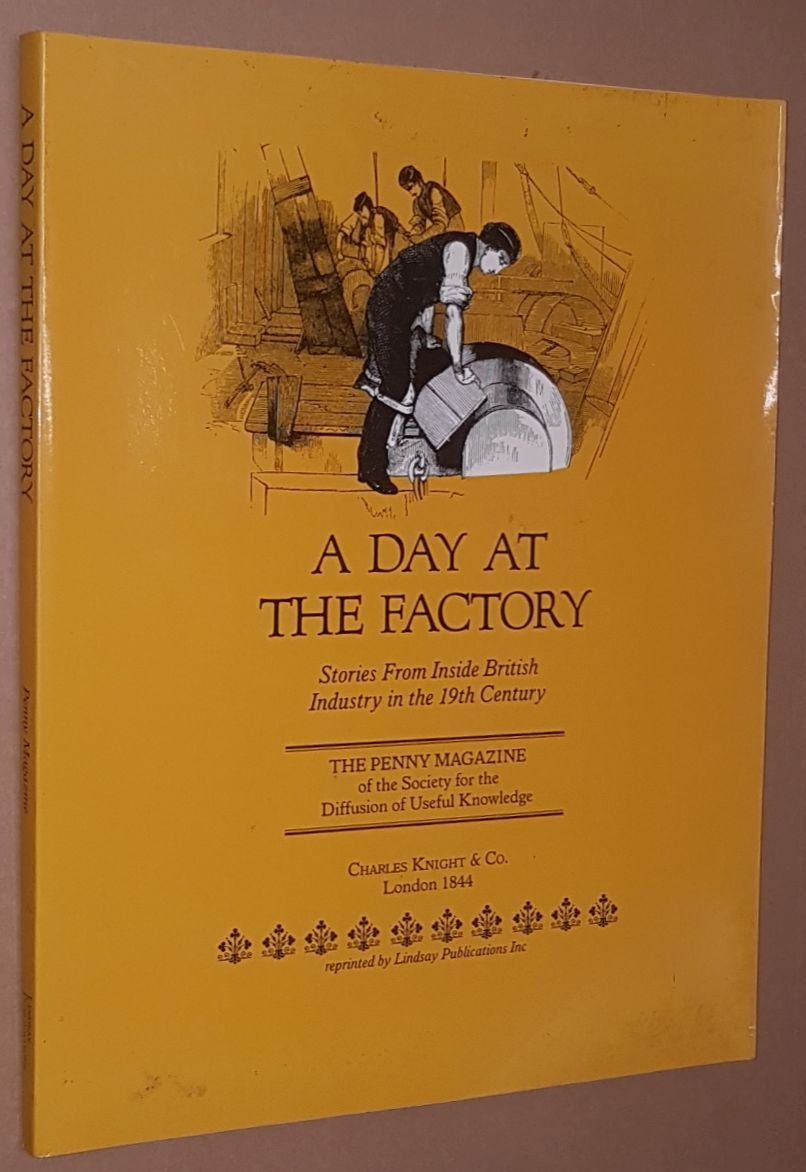Image for A Day at the Factory: stories from inside British industry in the 19th century. Articles reprinted from The Penny Magazine of the Society for the Diffusion of Useful Knowledge