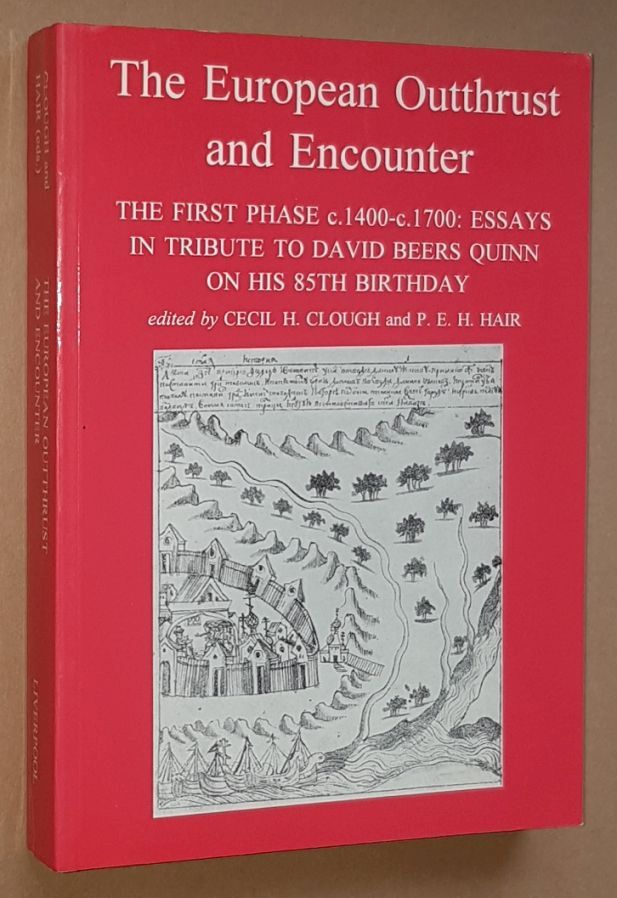 Image for The European Outthrust and Encounter. The First Phase c.1400-c.1700: Essays in Tribute to David Beers Quinn on his 85th Birthday (Liverpool Historical Studies No.12)