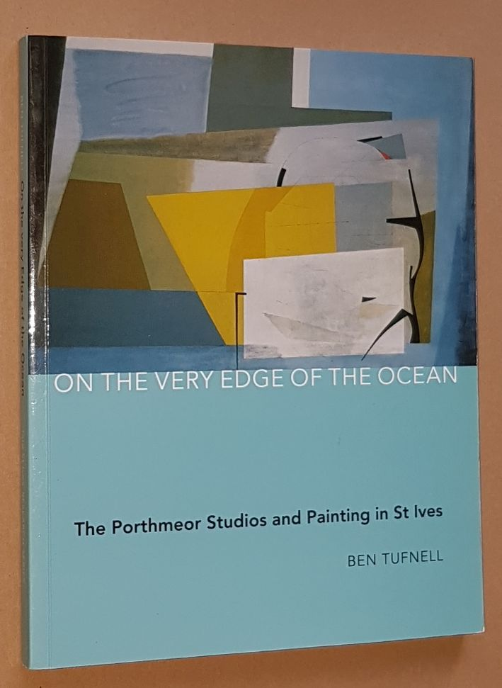 Image for On the Very Edge of the Ocean: the Porthmeor Studios and Painting in St Ives (Tate St Ives Research Series)