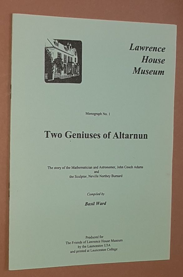 Image for Two Geniuses of Altarnun: the story of the mathematician and astronomer, John Couch Adams and the sculptor, Neville Northey Burnard (Lawrence House Museum Monograph No.1)
