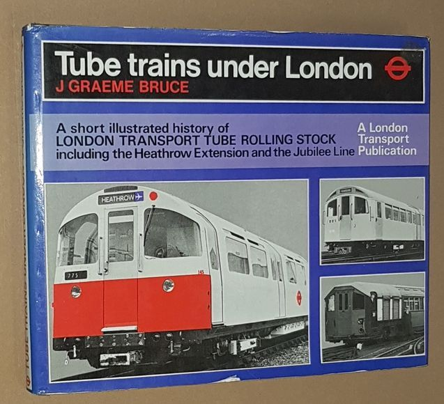 Image for Tube Trains Under London: an illustrated history of London Transport tube rolling stock, including Heathrow Airport and Jubilee Line trains