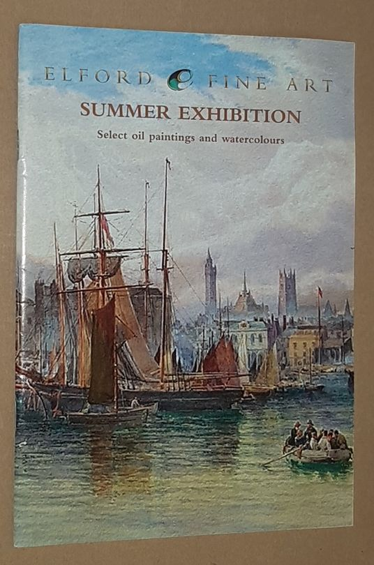 Image for Elford Fine Art Exhibition Summer 2007: select oil paintings & watercolours from the 19th century to the present day