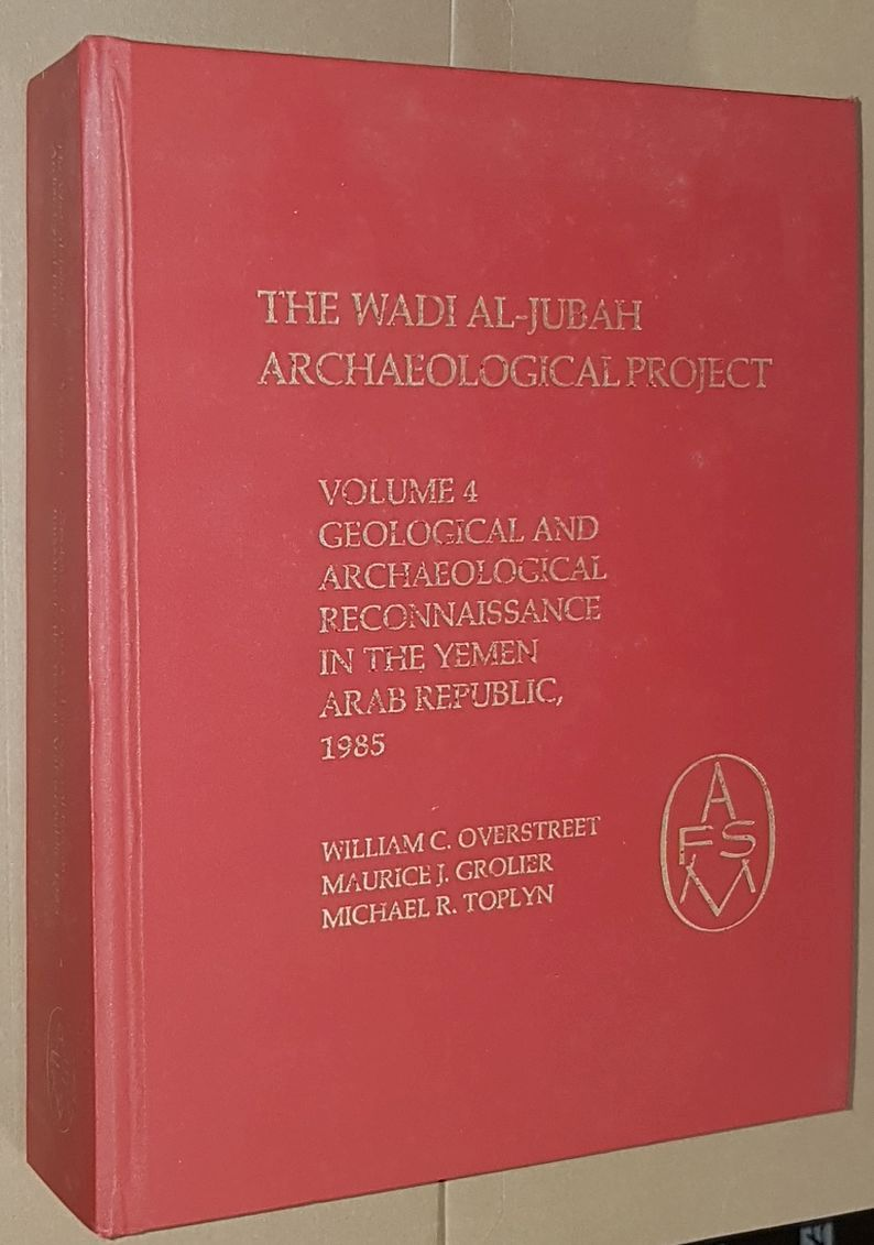 Image for The Wadi al-Jubah Archaeological Project. Vol.4: Geological and Archaeological Reconnaisance in the Yemen Arab Republic, 1985