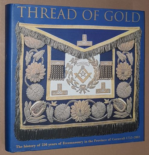 Image for Thread of Gold: celebrating the unbroken history of 250 years of freemasonry in the Province of Cornwall 1752-2002