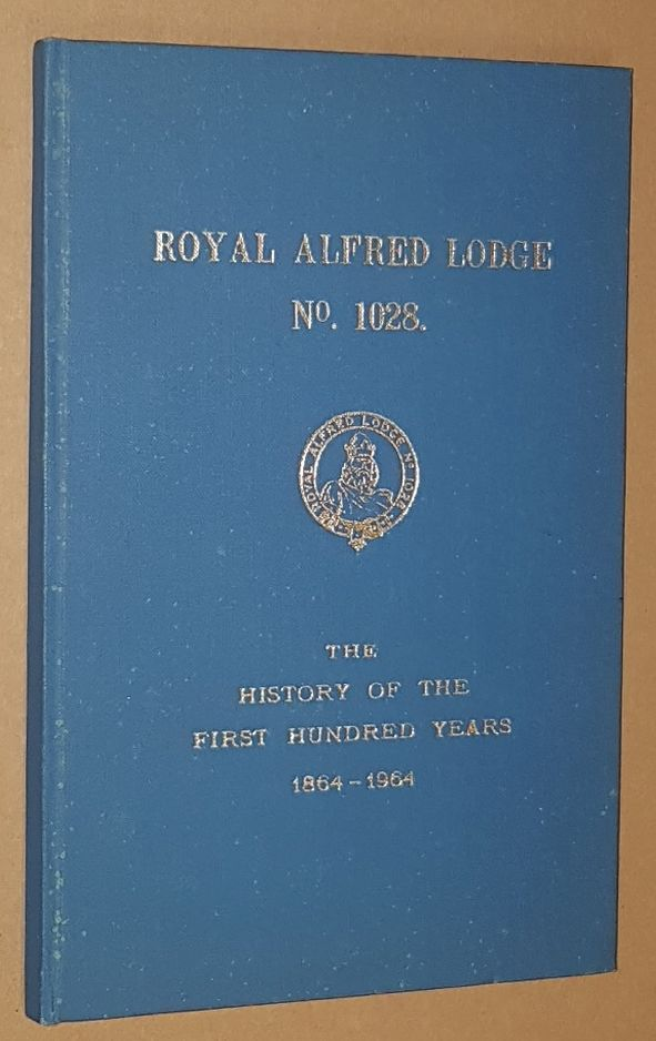 Image for Royal Alfred Lodge No.1028. The History of the First Hundred Years 1864-1964