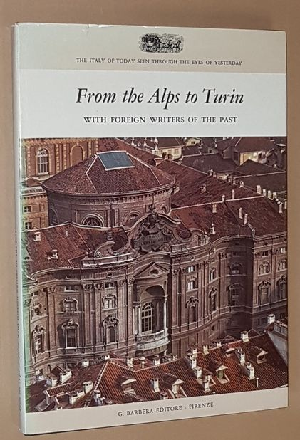 Image for From the Alps to Turin: with foreign writers of the past (The Italy of Today Seen Through the Eyes of Yesterday 6)