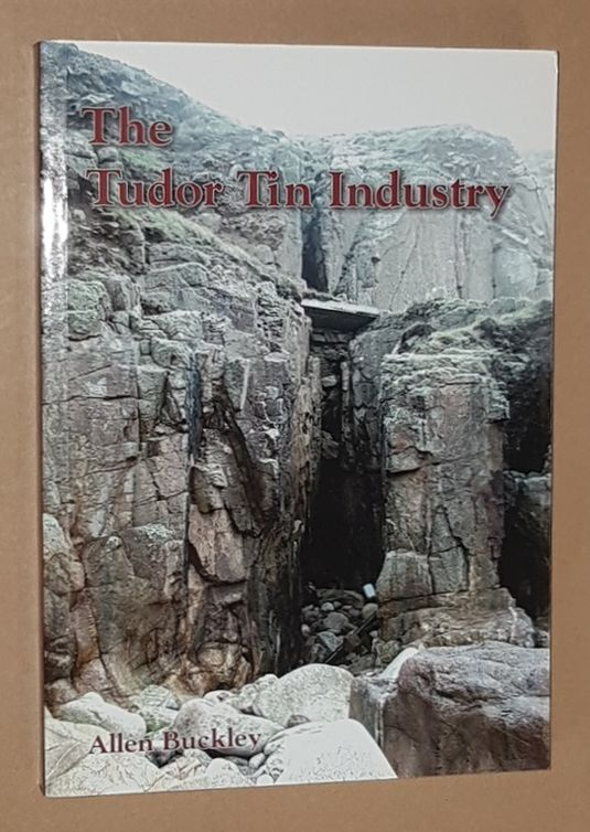 Image for The Tudor Tin Industry: the tinners & tin works of Penwith & Kerrier Stannary
