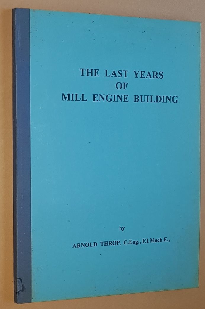 Image for The Last Years of Mill Engine Building (Stationary Power No.7: the Journal of the International Stationary Steam Engine Society)