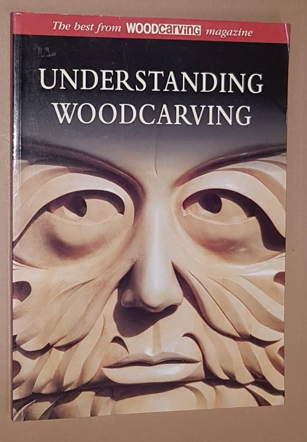 Image for Understanding Woodcarving: the best from Woodcarving Magazine