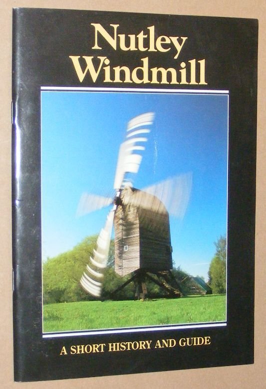 Image for Nutley Windmill at Crowborough Road, Nutley, East Sussex: a Short History ... and a Guide to the Mill