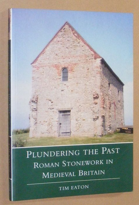 Image for Plundering the Past: Roman stonework in Medieval Britain
