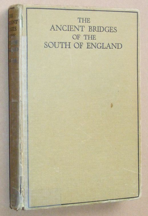 Image for The Ancient Bridges of the South of England. By E. Jervoise on behalf of the Society for the Protection of Ancient Buildings