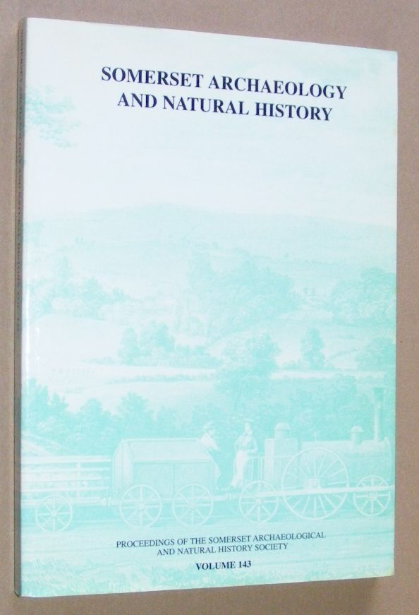 Image for Somerset Archaeology and Natural History Vol.143: Proceedings of the Somerset Archaeological and Natural History Society for 2001, incorporating Ecology in Somerset