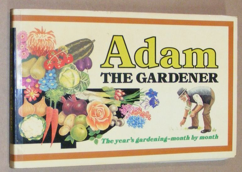 Image for Adam the Gardener: a pictorial calendar and guide to the year's work in the garden showing how to grow vegetables, fruit and flowers