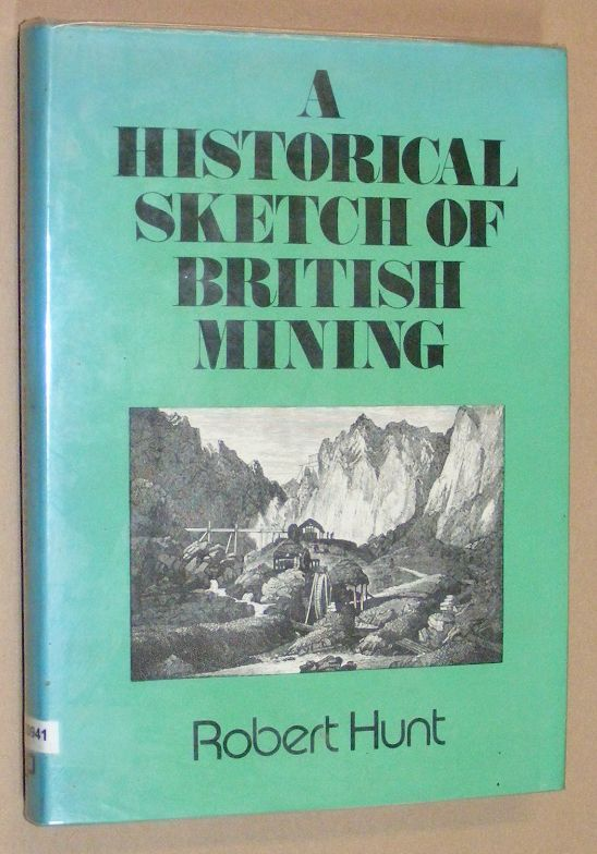 Image for A Historical Sketch of British Mining (Being Book I and the Appendix to British Mining by Robert Huny (1887))
