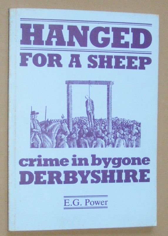 Image for Hanged for a Sheep: crime and punishment in bygone Derbyshire