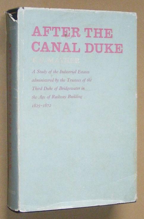 Image for After the Canal Duke: a study of the industrial estates administered by the Trustees of the Third Duke of Bridgewater in the age of railway building 1825-1872