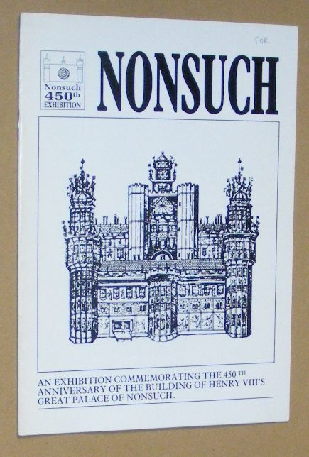 Image for Nonsuch: an exhibition commemorating the 450th anniversary of the building of Henry VIII's Great Palace of Nonsuch