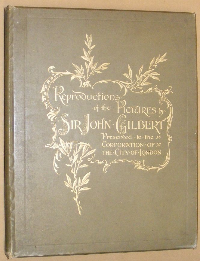Image for Reproductions by the Collotype Process of the Pictures Presented to the Art Gallery of the Corporation of the City of London by Sir John Gilbert, R.A., P.R.W.S., &c, with descriptive and biographical letterpress by A G Temple